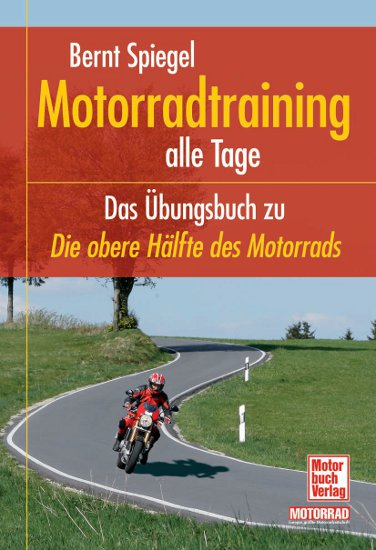 motorradtraining alle tage bungsbuch zu die obere h lfte. Black Bedroom Furniture Sets. Home Design Ideas